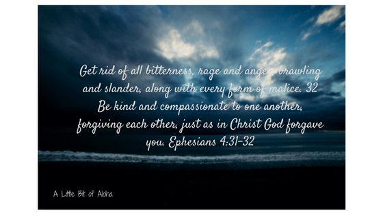 Get rid of all bitterness, rage and anger, brawling and slander, along with every form of malice. 32 Be kind and compassionate to one another, forgiving each other, just as in Christ God forgave you. Ephesians 4_31-32