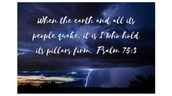 when-the-earth-and-all-its-people-quake-it-is-i-who-hold-its-pillars-firm-psalm-75_3