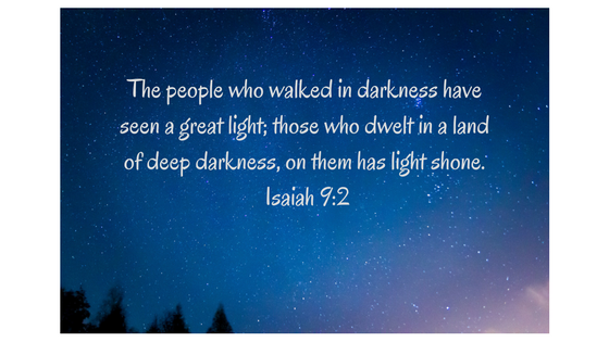the-people-who-walked-in-darkness-have-seen-a-great-light-those-who-dwelt-in-a-land-of-deep-darkness-on-them-has-light-shone-isaiah-9_2