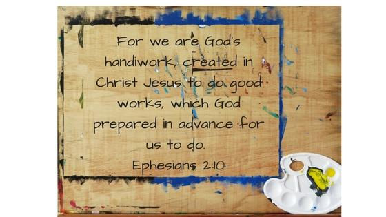 """For we are God_s handiwork, created in Christ Jesus to do good works, which God prepared in advance for us to do."""