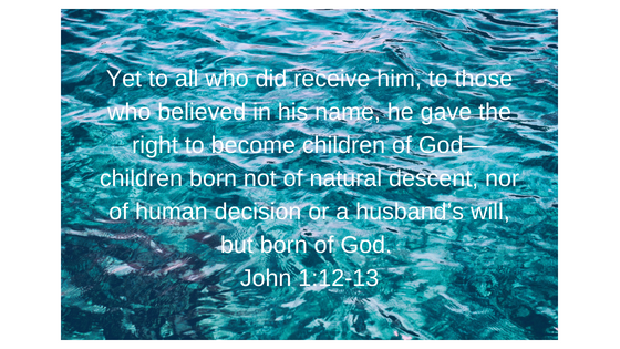 Yet to all who did receive him, to those who believed in his name, he gave the right to become children of God— 13 children born not of natural descent, nor of human decision or a husb